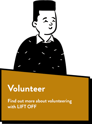Cartoon peep text reads Volunteer Find out more about volunteering with LIFT OFF